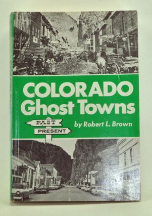 Colorado Ghost Towns: Past and Present. Robert L. Brown.
