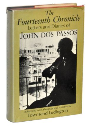 The Fourteenth Chronicle Letters and Diaries of John Dos Passos. John Dos Passos, Townsend...