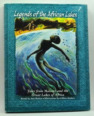 Legends of the African Lakes: Tales from Malawi and the Great Lakes of Africa. Ann Walton