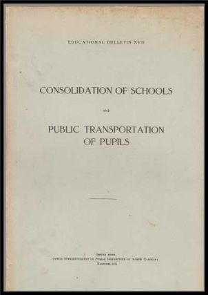 Educational Bulletin XVII: Consolidation of Schools and Public Transportation of Pupils. J. Y. Joyner.