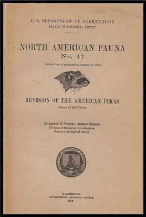 U. S. Department of Agriculture Bureau of Biological Survey, North American Fauna No. 47 (August 21, 1924) : Revision of the American Pikas (Genus Ochotona). Arthur H. Howell.