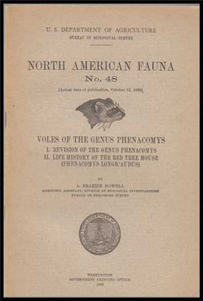 U. S. Department of Agriculture Bureau of Biological Survey, North American Fauna No. 48 (October 12, 1926) : Voles of the Genus Phenacomys; I. Revision of the Genus Phenacomys; II. Life History of the Red Tree Mouse (Phenacomys Longicaudus). A. Brazier Howell.