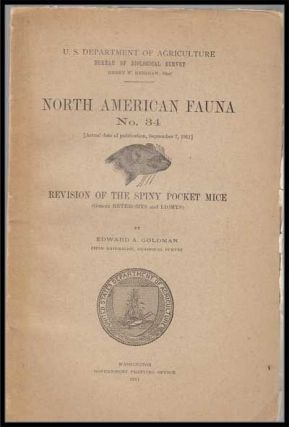 U. S. Department of Agriculture Bureau of Biological Survey, North American Fauna No. 34 (September 7, 1911) : Revision of the Spiny Pocket Mice (Genera Heteromys and Liomys). Edward A. Goldman.
