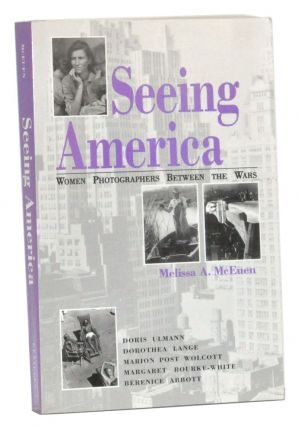 Seeing America: Women Photographers between the Wars. Melissa A. McEuen.