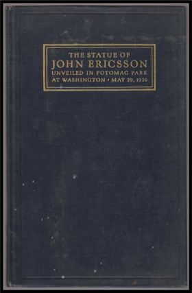 Proceedings At the Unveiling of the Statue of John Ericsson in Potomac Park, Washington, D. C. under the Auspices of the John Ericsson Memorial Commission May 29, 1926; Sixty-Ninth Congress, First Session, Senate Document No. 161. John Ericsson Memorial Comission.