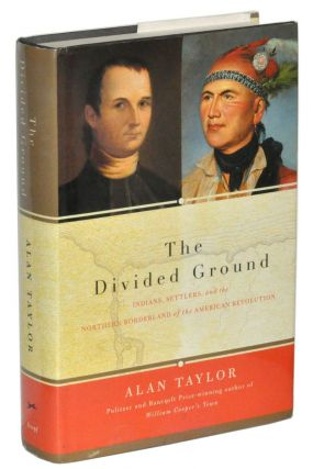 The Divided Ground: Indians, Settlers, and the Northern Borderland of the American Revolution. Alan Taylor.