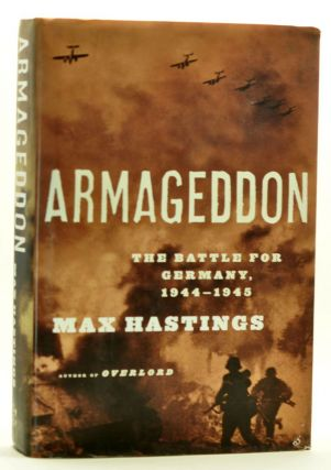 Armageddon: The Battle for Germany, 1944-1945. Max Hastings