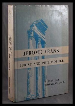 Jerome Frank: Jurist and Philosopher. J. Mitchell Rosenberg