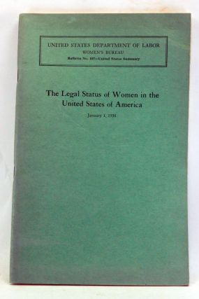 The Legal Status of Women in the United States of America, January 1, 1938. Final Report, Giving Summary for All States Combined. Bulletin of the Women's Bureau, No. 157 - United States Summary. Sara Louise Buchanan.