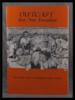 Outcast but Not Forsaken: True Stories from a Paraguayan Leper Colony. Maureen Burn
