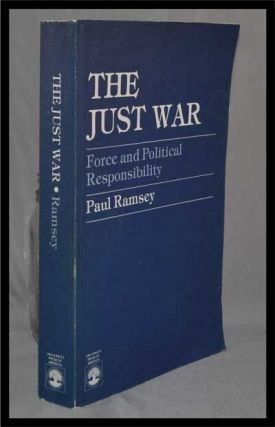 The Just War: Force and Political Responsibility. Paul Ramsey.
