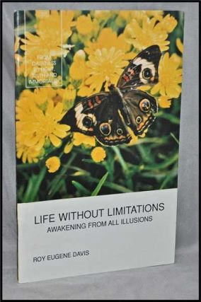 Life Without Limitations: Awakening from all Illusions; an Examination of Higher Realities in the Light of Reason and Continuing Revelation, Volume One, Number Three. Roy Eugene Davis.