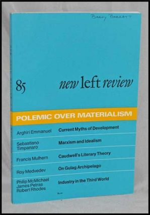 New Left Review, 85 (May-June 1974) : Polemic over Materialism. Perry Anderson, Arghiri Emmanuel, Sebastiano Timpanaro, Francis Mulhern, Roy Medvedev, Philip McMichael, James Petras, Robert Rhodes.