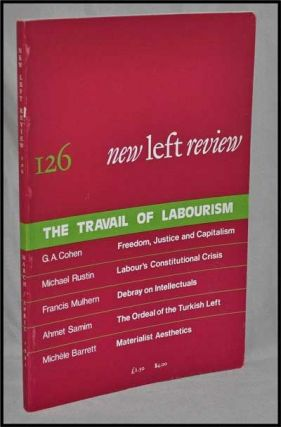 New Left Review, 126 (March-April 1981) : the Travail of Labourism. Perry Anderson, G. A. Cohen,...