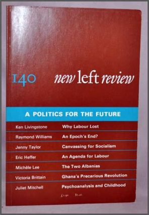New Left Review, 140 (July-August 1983) : a Politics for the Future. Perry Anderson, Ken Livingstone, Raymond Williams, Jenny Taylor, Eric Heffer, Michèle Lee, Victoria Brittain, Juliet Mitchell.
