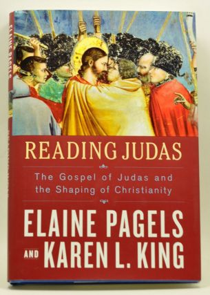 Reading Judas: The Gospel of Judas and the Shaping of Christianity. Elaine Pagels, Karen L. King