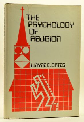 The Psychology of Religion. Wayne E. Oates