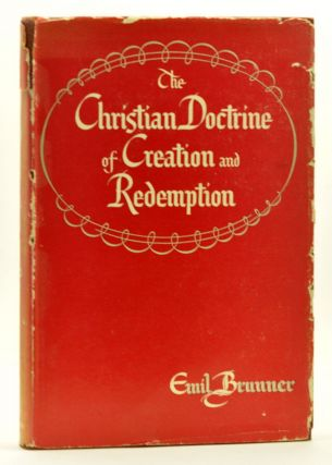 The Christian Doctrine of Creation and Redemption. Emil Brunner, Olive Wyon, trans