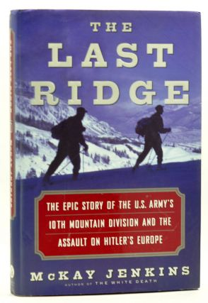 The Last Ridge: The Epic Story of the U.S. Army's 10th Mountain Division and the Assault on Hitler's Europe. McKay Jenkins.