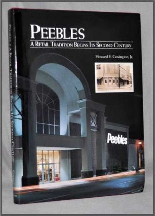 Peebles: a Retail Tradition Begins its Second Century. Howard E. Jr Covington.