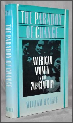 The Paradox of Change: American Women in the 20th Century. William H. Chafe