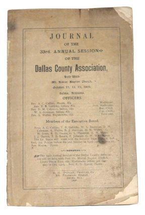 Journal of the 33d. Annual Session of the Dallas County Association, Held with Mt. Ararat Baptist Church, October 11, 12, 13, 1905, Selma, Alabama. Dallas County Association, Baptist Church.