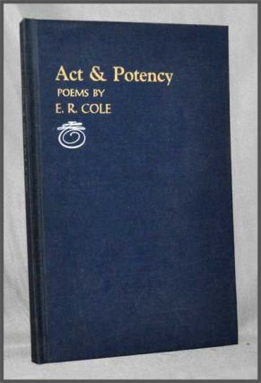 Act & Potency: Poems. E. R. Cole.