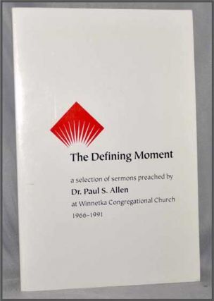 The Defining Moment: a Selection of Sermons Preached by Dr. Paul S. Allen At Winnetka...