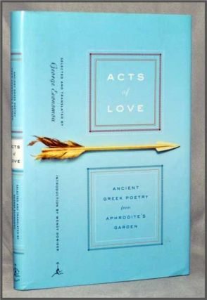 Acts of Love: Ancient Greek Poetry from Aphrodite's Garden. George Economou, Wendy Doniger, Trans Sel., Intro.