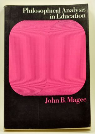 Philosophical Analysis in Education. John B. Magee