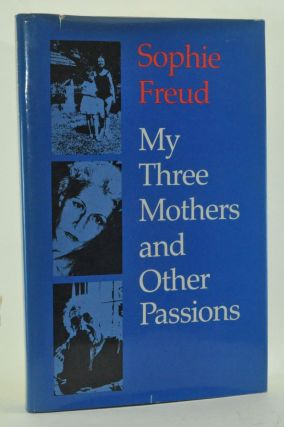 My Three Mothers and Other Passions. Sophie Freud.