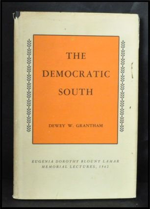 The Democratic South: Eugenia Dorothy Blount Lamar Memorial Lectures, 1962, Delivered At Mercer University on October 23, 24, and 25. Dewey W. Grantham.