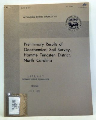 Preliminary Results of Geochemical Soil Survey, Hamme Tungsten District, North Carolina. Circ. 711. Jacob E. Gair, John F. Jr. Windolph, Nancy A. Wright.