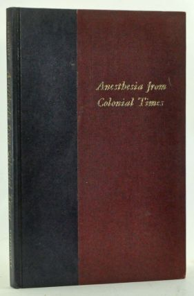 Anesthesia from Colonial Times: A History of Anesthesia at The University of Pennsylvania. James E. Eckenhoff.