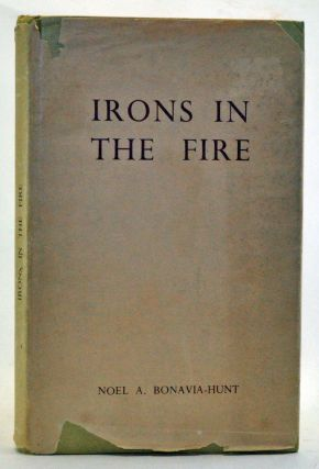 Irons in the Fire: The Bonavia-Hunt Memoirs. Noel A. Bonavia-Hunt.