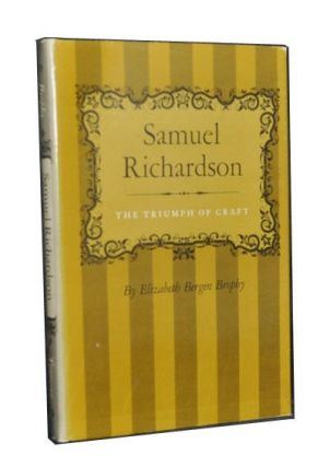 Samuel Richardson: The Triumph of Craft. Elizabeth Bergen Brophy