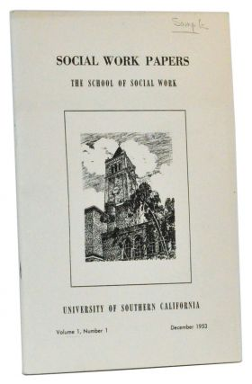 Social Work Papers of the Faculty, Alumni, and Students of the School of Social Work, University of Southern California. Volume 1, Number 1 (December 1953). Ruby Strand Inlow, Monica Mohilever, Marge Faraday, John G. Milner.