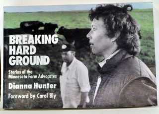 Breaking Hard Ground: Stories of the Minnesota Farm Advocates. Dianna Hunter.