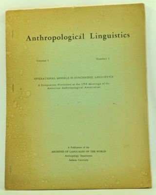 Anthropological Linguistics, Volume 1, Number 1 (1958). Operational Models in Synchronic Linguistics: A Symposium Presented at the 1958 Meetings of the American Anthropological Association. Yuen Ren Chao, C. F. Voegelin, Zellig S. Harris, George L. Trager, John B. Carroll.