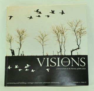 Visions Voice(s): A Brown/RISD Art & Literary Publication. Volume 10, Issue 2 (Spring 2009): Envisioning and Building a Stronger Asian/Asian American Community. Melanie Chow.