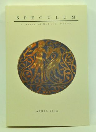 Speculum: A Journal of Medieval Studies. Volume 90, No. 2 (April 2015). Sarah Spence, Michelle...