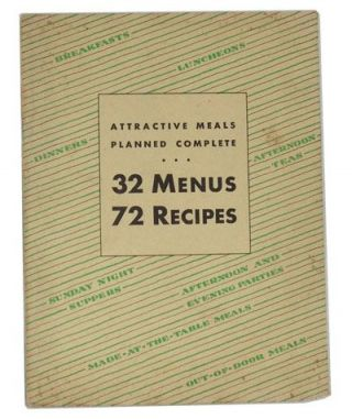 Attractive Meals Planned Complete: 32 Menus, 72 Recipes; For Breakfasts, Luncheons, Dinners, Sunday Night Suppers, Afternoon Teas, Afternoon and Evening Parties, Out-of-Door Meals, Made-at-the-Table Meals. Ann Batchelder.