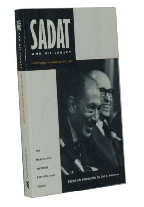 Sadat and His Legacy: Egypt and the World, 1977-1997 : On the Occasion of the Twentieth Anniversary of President Sadat's Journey to Jerusalem. Jon B. Alterman, Eliahu Ben Elissar, Washington Institute for Near East Policy.
