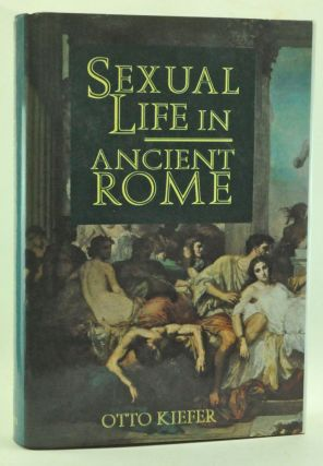 Sexual Life in Ancient Rome. Otto Kiefer.