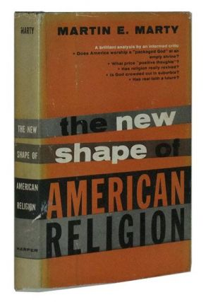 The New Shape of American Religion. Martin E. Marty.
