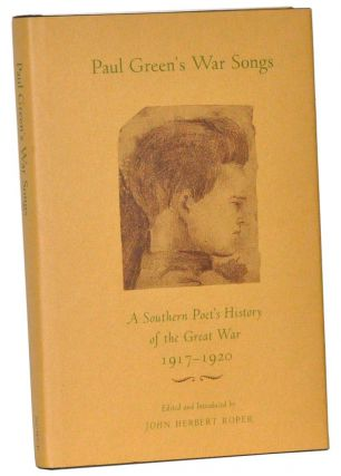 Paul Green's War Songs: A Southern Poet's History of the Great War 1917-1920. Paul Green, John Herbert Roper.