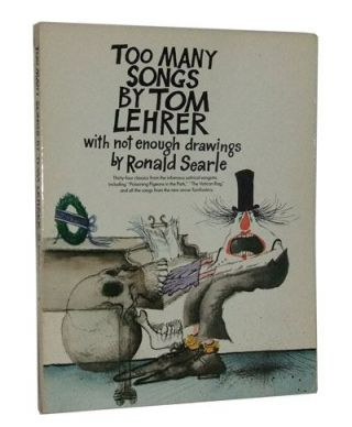Too Many Songs by Tom Lehrer with Not Enough Drawings by Ronald Searle. Tom Lehrer, Ronald Searle