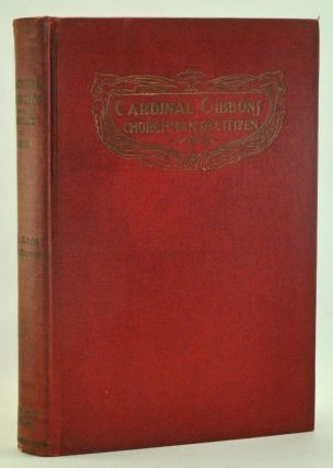 Cardinal Gibbons: Churchman and Citizen. Albert E. Smith, Vincent de P. Fitzpatrick.