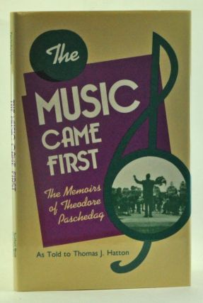 The Music Came First: The Memoirs of Theodore Paschedag As Told to Thomas J. Hatton. Theodore Paschedag.
