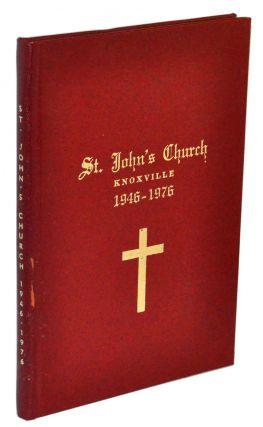St. John's Episcopal Church in Knoxville, Tennessee 1946-1976. St. John's Bicentennial Committee